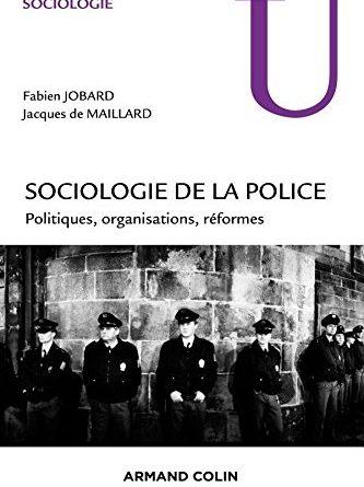 Couverture du livre de la Sociologie de la Police - Auteur : Fabien JOBARD, Jacques de MAILLARD, Edition : ARAMAND COLIN