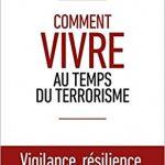 Comment vivre au temps du terrorisme de Alain Bauer, François Freynet, Christophe Soullez