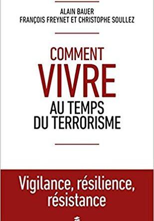Comment vivre au temps du terrorisme de Alain Bauer, François Freynet Christophe Soullez