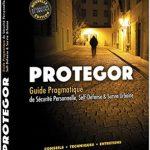 Protegor – Guide pragmatique de sécurité personnelle, self-défense et survie urbaine