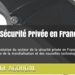 La Sécurité Privée en France : la révolution du secteur de la sécurité privée en France à l'heure de la mondialisation et des nouvelles technologies