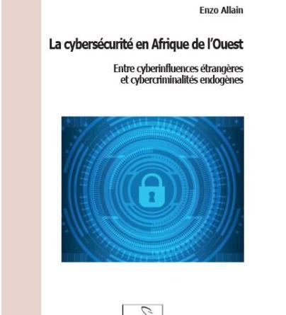 La cybersécurité en Afrique de l'Ouest Entre cyberinfluences étrangères et cybercriminalités endogènes